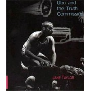 Ubu and the Truth Commission by Jane Taylor