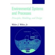 Environmental Systems and Processes by Walter J. Weber
