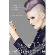 There Is No F*cking Secret: Letters From a Badass Bitch - Kelly Osbourne