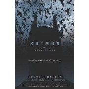 Travis Langley Batman and Psychology: A Dark and Stormy Knight (Wiley Psychology & Pop Culture)