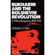 Bukharin and the Bolshevik Revolution by Stephen F. Cohen
