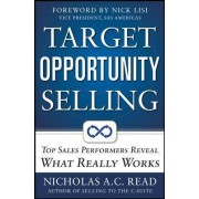 Target Opportunity Selling: Top Sales Performers Reveal What Really Works by Nicholas A. C. Read