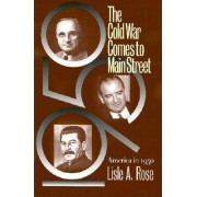 The Cold War Comes to Main Street by Lisle A. Rose