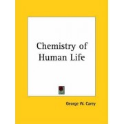 Chemistry of Human Life (1919) by George W. Carey
