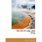 The Life of Lady Jane Grey by David W Bartlett