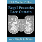 Regal Peacocks Lace Curtain Filet Crochet Pattern by Claudia Botterweg