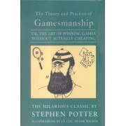 The Theory and Practice of Gamesmanship, or the Art of Winning Games without Actually Cheating by Stephen Potter