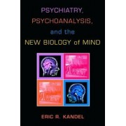 Psychiatry, Psychoanalysis, and the New Biology of Mind by Eric R. Kandel