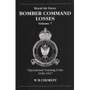 RAF Bomber Command Losses: Operational Training Losses 1940-1947 v. 7 by W.R. Chorley
