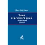Tratat de procedura penala. Partea generala. Volumul I.