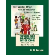 The Weird, Wild and Wonderful Days of School by D M Larson