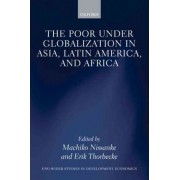 The Poor under Globalization in Asia, Latin America, and Africa by Machiko Nissanke