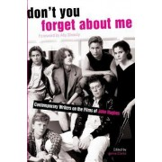 Don't You Forget About Me: Contemporary Writers on the Films of John Hughes by Jaime Clarke