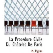 La Procedure Civile Du Chatelet de Paris by M Pigeau