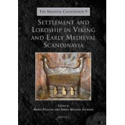 Settlement and Lordship in Viking and Early Medieval Scandinavia by Bjorn Poulsen