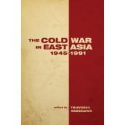 The Cold War in East Asia, 1945-1991 by Tsuyoshi Hasegawa