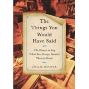 The Things You Would Have Said by Jackie Hooper
