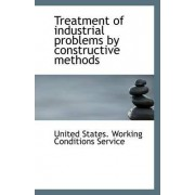 Treatment of Industrial Problems by Constructive Methods by Unit States Working Conditions Service