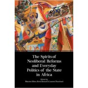 The Spirits of Neoliberal Reforms and Everyday Politics of the State in Africa by Beatrice Hibou