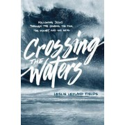 Crossing the Waters by Dr Leslie Leyland Fields
