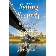 Selling Security-Reactive Based Service To Proactive Marketing And Sales by Bill Wise