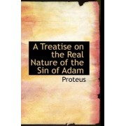 A Treatise on the Real Nature of the Sin of Adam by Proteus