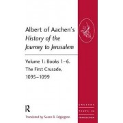 Albert of Aachen's History of the Journey to Jerusalem: The First Crusade, 1095-1099 Volume 1 by Dr Susan B. Edgington