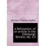 A Refutation; Of an Article in the Edinburgh Review, No. CII by Michael Thomas Sadler