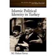 Islamic Political Identity in Turkey by M. Hakan Yavuz