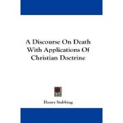 A Discourse on Death with Applications of Christian Doctrine by Henry Stebbing