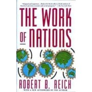 The Work of Nations: Preparing Ourselves for 21st Century Capitalism by Robert B. Reich