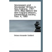 Newspapers and Newspaper Writers in New England, 1787-1815 by Delano Alexander Goddard