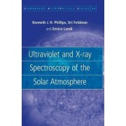 Ultraviolet and X-ray Spectroscopy of the Solar Atmosphere by Kenneth J. H. Phillips