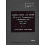 Corporations and Other Business Enterprises, Cases and Materials by Thomas Hazen