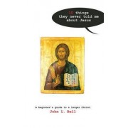 Ten Things They Never Told Me About Jesus by John Bell