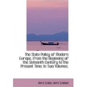 The State Policy of Modern Europe, from the Beginning of the Sixteenth Century to the Present Time by Imre Szabo