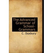 The Advanced Grammar of School-Grammars by C Duxbury