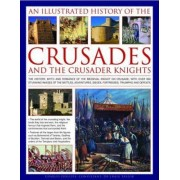 An Illustrated History of the Crusades and Crusader Knights by Charles Phillips