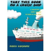 Take This Book on a Cruise Ship by Ricky Ginsburg