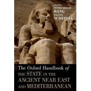 The Oxford Handbook of the State in the Ancient Near East and Mediterranean by Associate Professor Peter Fibiger Bang