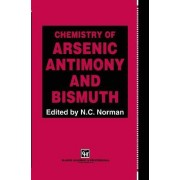 Chemistry of Arsenic, Antimony and Bismuth by Nicholas C. Norman