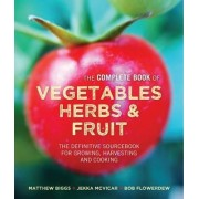 The Complete Book of Vegetables, Herbs & Fruit by Matthew Biggs