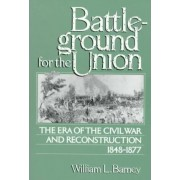 Battleground for the Union by William L. Barney