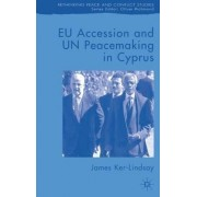 EU Accession and UN Peacemaking in Cyprus by James Ker-Lindsay