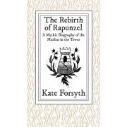 The Rebirth of Rapunzel: A Mythic Biography of the Maiden in the Tower