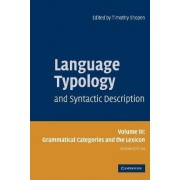 Language Typology and Syntactic Description: Volume 3, Grammatical Categories and the Lexicon: Grammatical Categories and the Lexicon v. 3 by Timothy Shopen