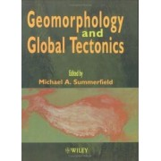 Geomorphology and Global Tectonics by Michael A. Summerfield