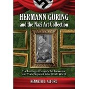 Hermann Goring and the Nazi Art Collection: The Looting of Europe's Art Treasures and Their Dispersal After World War II