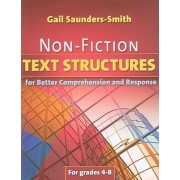 Non-Fiction Text Structures for Better Comprehension and Response by Gail Saunders-Smith