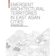 Emergent Architectural Territories in East Asian Cities by Raymond Garbe Professor of Architecture and Urban Design Peter G Rowe